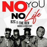 B2C Ft The Ben – No You No Life - B2C                                                                      | The Ben
